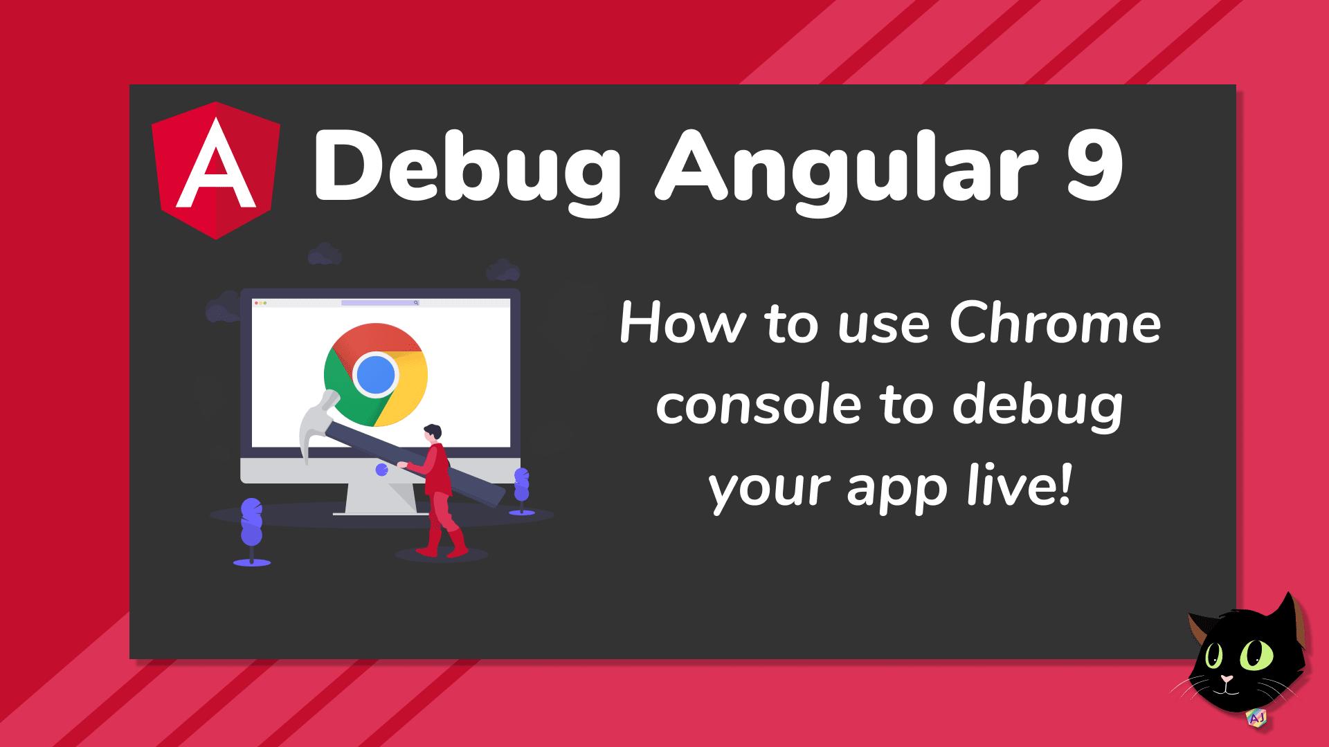 Debug Angular 9 in Chrome Console